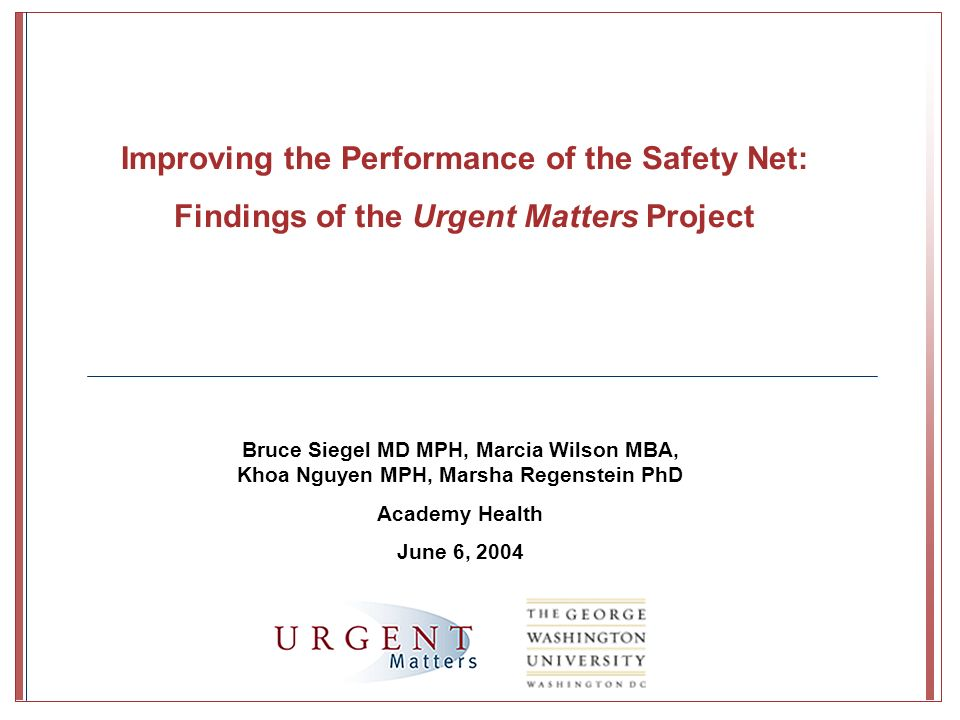 Bruce Siegel MD MPH, Marcia Wilson MBA, Khoa Nguyen MPH, Marsha Regenstein PhD Academy Health June 6, 2004 Improving the Performance of the Safety Net