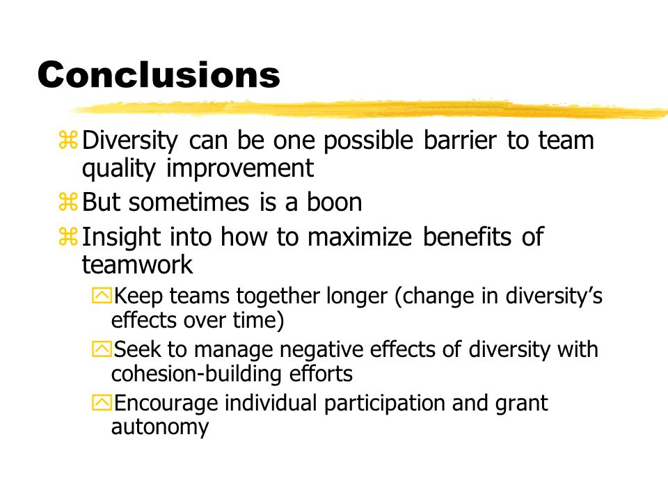 Conclusions zDiversity can be one possible barrier to team quality improvement zBut sometimes is a boon zInsight into how to maximize benefits of team