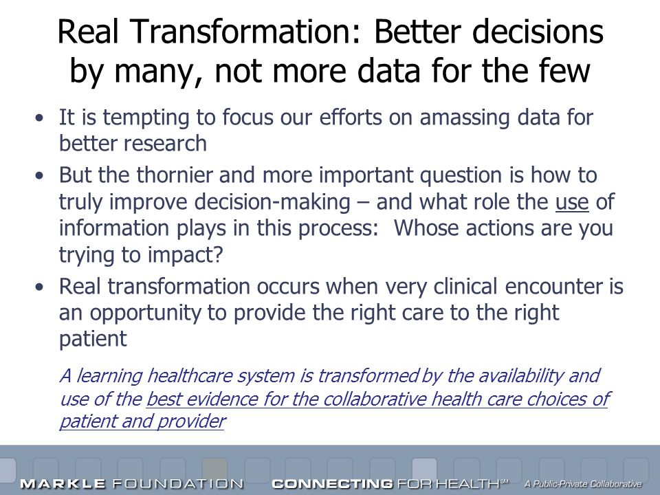 Real Transformation: Better decisions by many, not more data for the few It is tempting to focus our efforts on amassing data for better research But