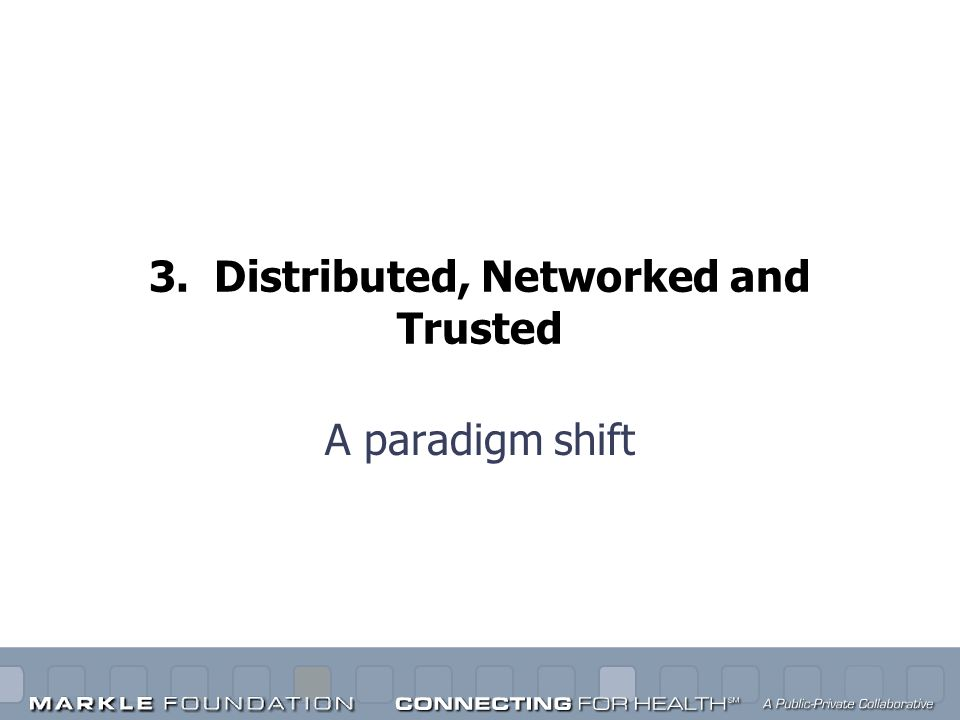 3. Distributed, Networked and Trusted A paradigm shift