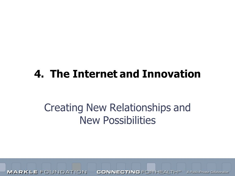 4. The Internet and Innovation Creating New Relationships and New Possibilities