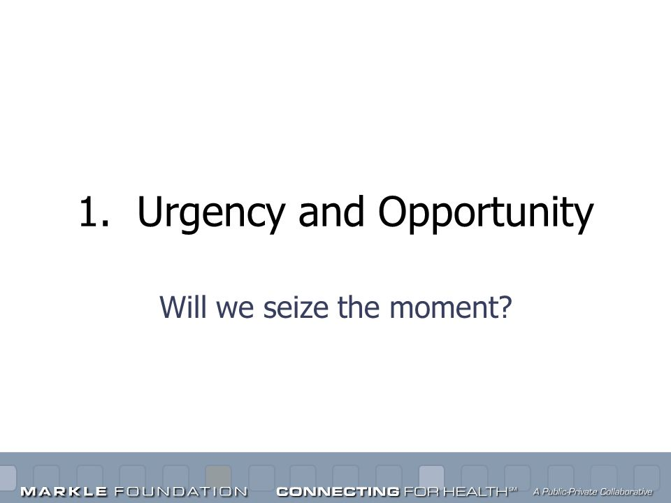 1. Urgency and Opportunity Will we seize the moment?
