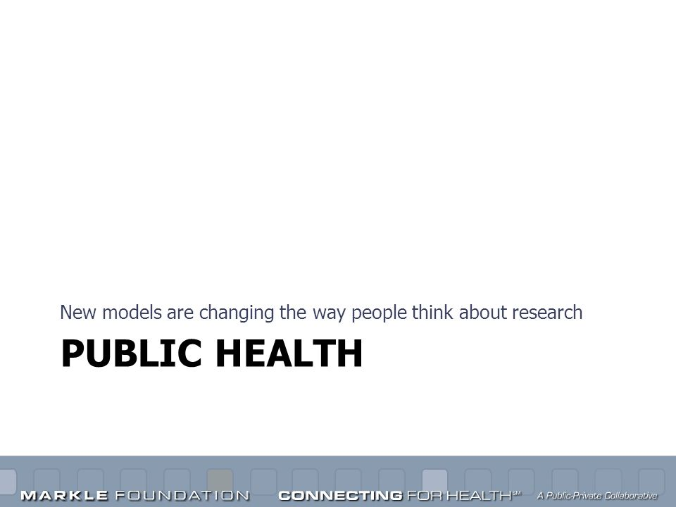 PUBLIC HEALTH New models are changing the way people think about research