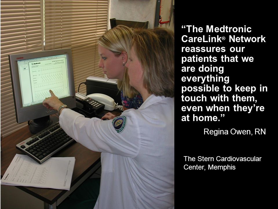 The Medtronic CareLink ® Network reassures our patients that we are doing everything possible to keep in touch with them, even when theyre at home.