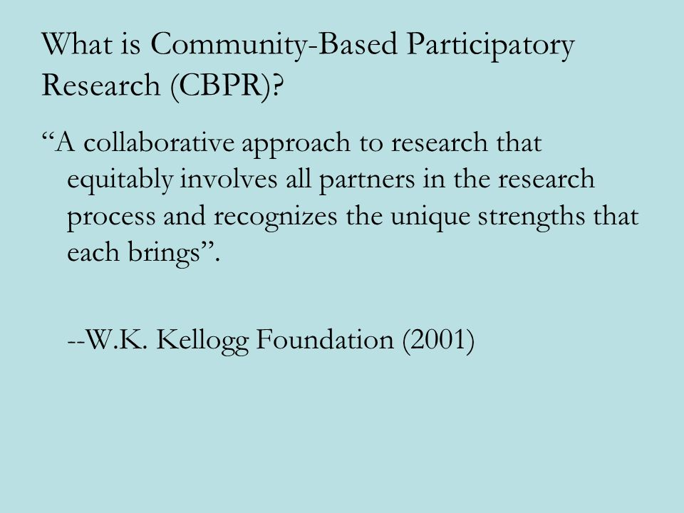 What CBPR is NOT 1.Community-placed research 2.Sporadic or symbolic inclusion of communities 3.Basic research