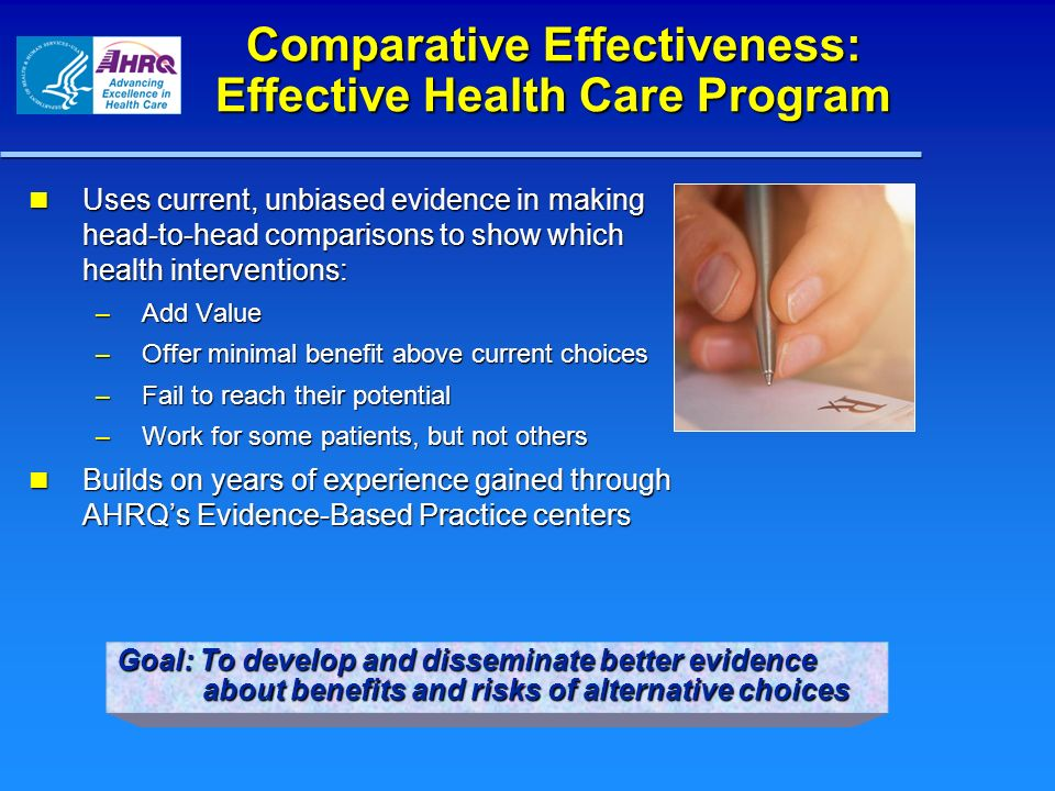 Comparative Effectiveness: Effective Health Care Program Uses current, unbiased evidence in making head-to-head comparisons to show which health inter