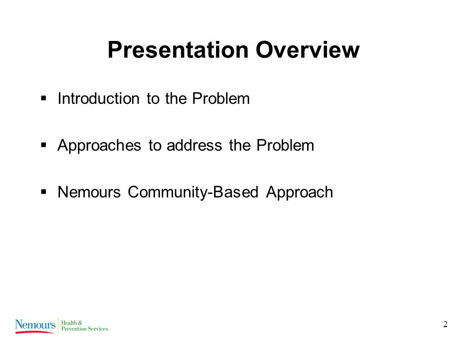 2 Presentation Overview Introduction to the Problem Approaches to address the Problem Nemours Community-Based Approach