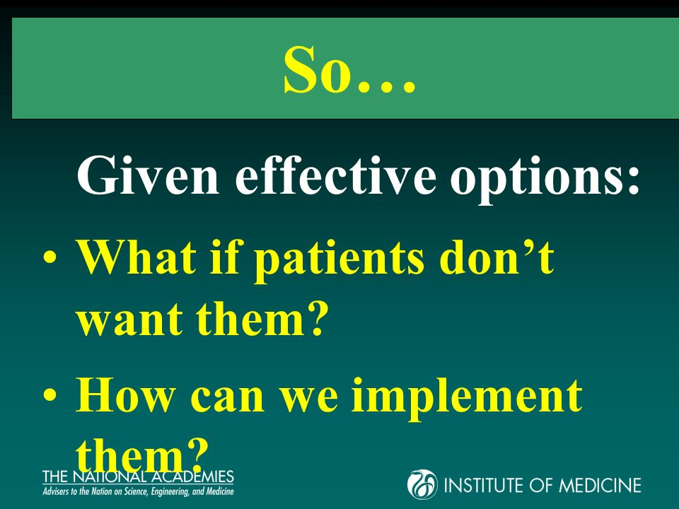 So… Given effective options: What if patients dont want them How can we implement them