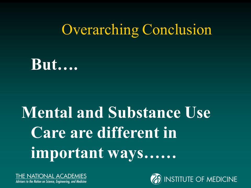 M/SU Health Care Compared to General Health Care More stigma, coercion & discrimination Less patient decision-making Diagnosis more subjective Less developed QI infrastructure