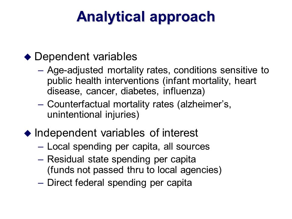 Analytical approach u Dependent variables –Age-adjusted mortality rates, conditions sensitive to public health interventions (infant mortality, heart