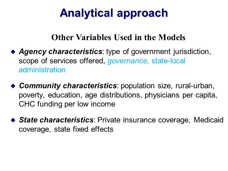 Analytical approach u Agency characteristics: type of government jurisdiction, scope of services offered, governance, state-local administration u Com