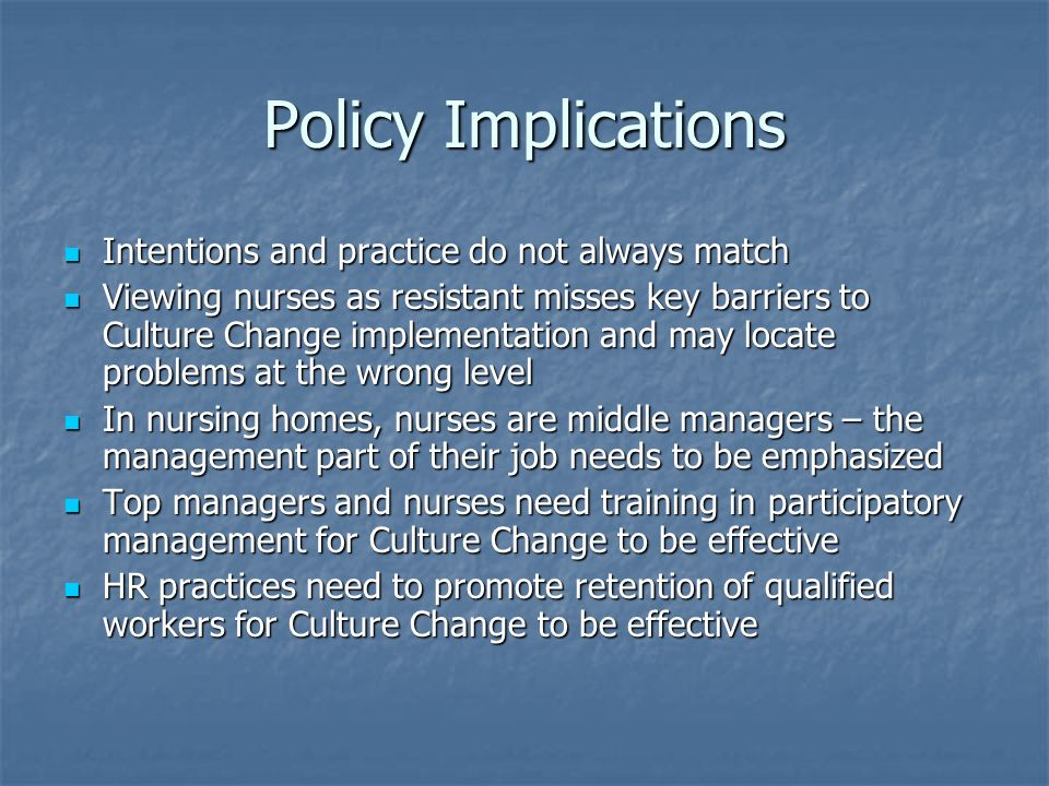 Policy Implications Intentions and practice do not always match Intentions and practice do not always match Viewing nurses as resistant misses key bar