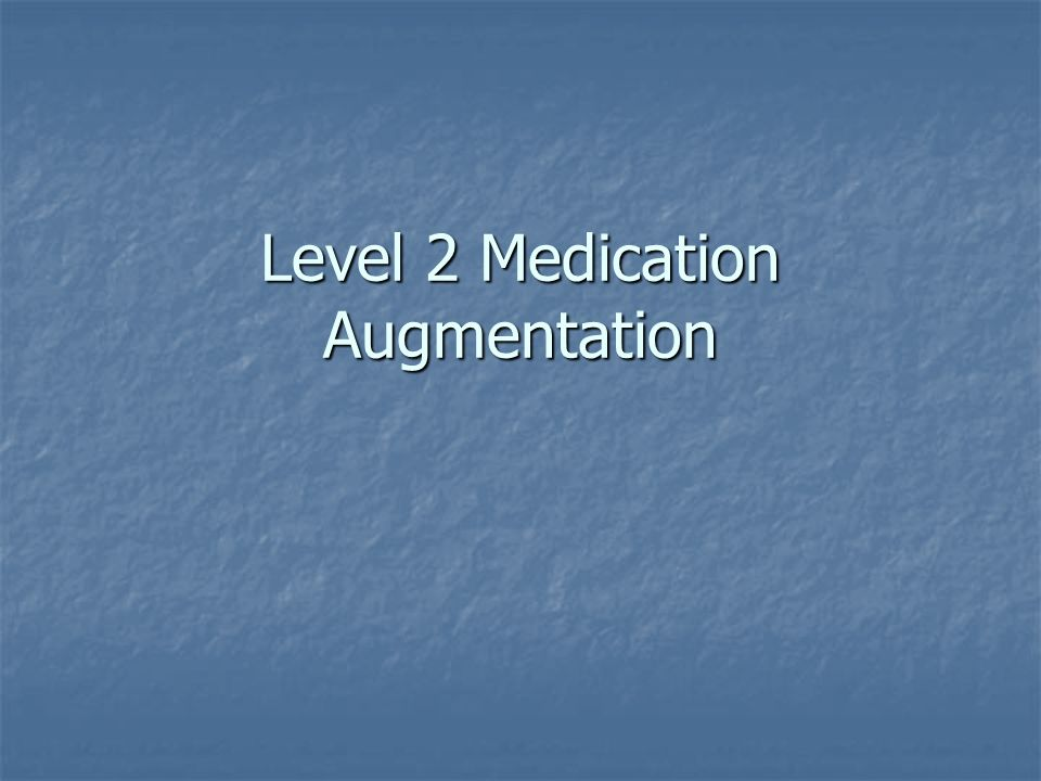 Level 2 Medication Augmentation