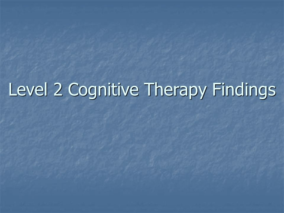 Level 2 Cognitive Therapy Findings
