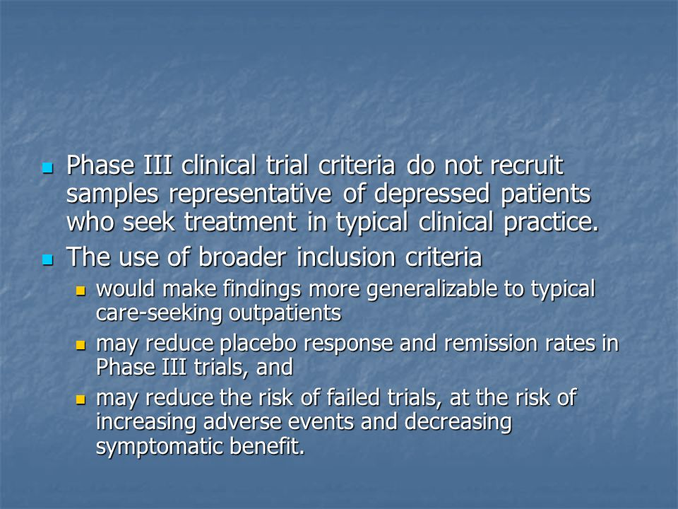 Phase III clinical trial criteria do not recruit samples representative of depressed patients who seek treatment in typical clinical practice.