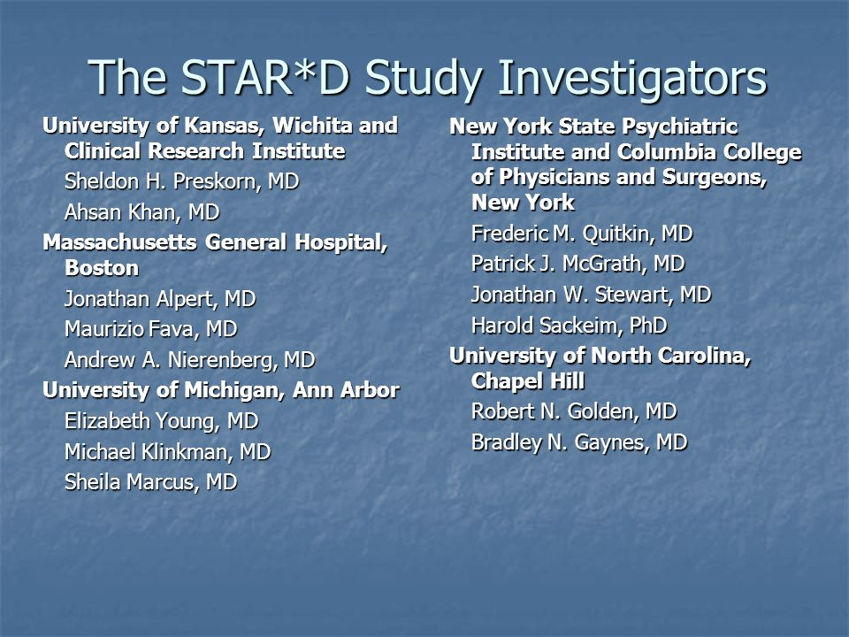 The STAR*D Study Investigators University of Kansas, Wichita and Clinical Research Institute Sheldon H.
