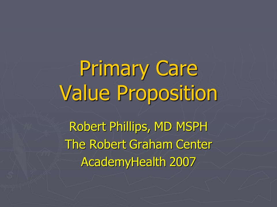 Value, Problems, Propositions Value Value Health, Costs, Equity Health, Costs, Equity Problems Problems Undervalued, underinvested, underpaid Undervalued, underinvested, underpaid Propositions Propositions Patient-centered Medical Home Patient-centered Medical Home Change Medicare Change Medicare New Social Contract with Primary Care New Social Contract with Primary Care