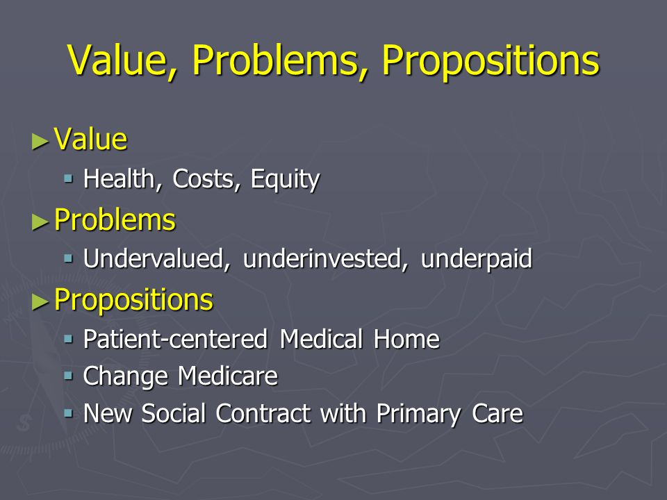 Problems Primary Care in the United States is on death row --David Reuben, MD American Journal of Medicine January, 2007 Unless there are changes in the broader health care system and within the specialty, the position of family medicine in the United States may be untenable in a 10-20 year time frame -- Future of Family Medicine Project, 2002