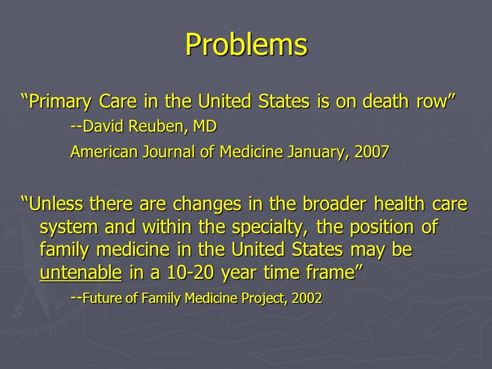 Problem--Underpaid Piecework payment for outpatient services Piecework payment for outpatient services greater fragmentation of medical care greater fragmentation of medical care greater use of outpatient technological service greater use of outpatient technological service Less attention given to continuity, integration of care, preventive medicine Less attention given to continuity, integration of care, preventive medicine Decreased payments to primary-care physicians and increased pressure to see more patients Decreased payments to primary-care physicians and increased pressure to see more patients reduced time spent with each patient reduced time spent with each patient the quality of primary care suffered the quality of primary care suffered Relman, AS.