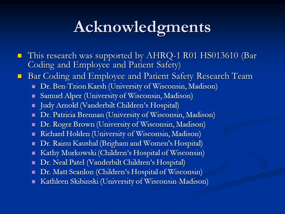 Acknowledgments This research was supported by AHRQ-1 R01 HS013610 (Bar Coding and Employee and Patient Safety) This research was supported by AHRQ-1 R01 HS013610 (Bar Coding and Employee and Patient Safety) Bar Coding and Employee and Patient Safety Research Team Bar Coding and Employee and Patient Safety Research Team Dr.