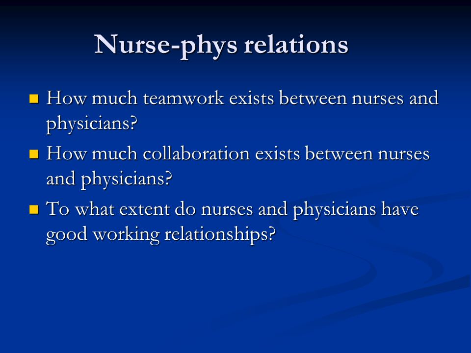 Nurse-phys relations How much teamwork exists between nurses and physicians.