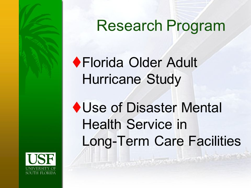 Florida Older Adult Hurricane Study Use of Disaster Mental Health Service in Long-Term Care Facilities Research Program