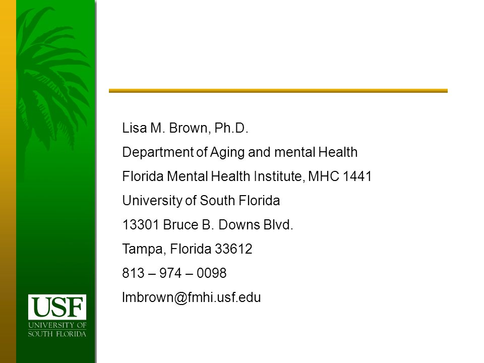 Lisa M. Brown, Ph.D. Department of Aging and mental Health Florida Mental Health Institute, MHC 1441 University of South Florida 13301 Bruce B. Downs