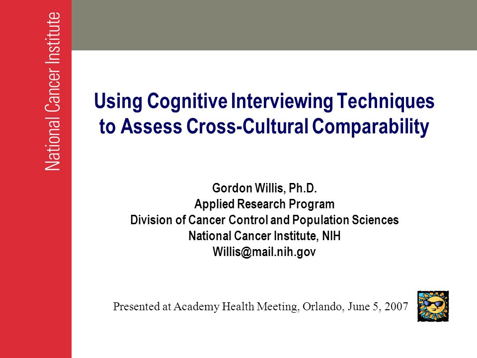 Using Cognitive Interviewing Techniques to Assess Cross-Cultural Comparability Gordon Willis, Ph.D. Applied Research Program Division of Cancer Contro