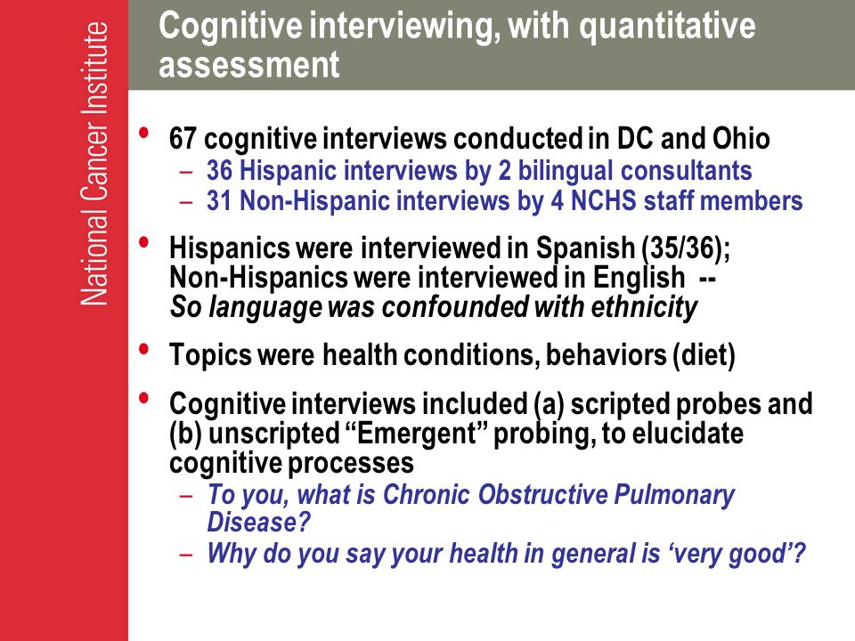 Cognitive interviewing, with quantitative assessment 67 cognitive interviews conducted in DC and Ohio – 36 Hispanic interviews by 2 bilingual consulta