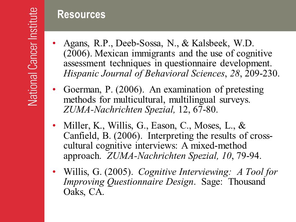 Resources Agans, R.P., Deeb-Sossa, N., & Kalsbeek, W.D. (2006). Mexican immigrants and the use of cognitive assessment techniques in questionnaire dev