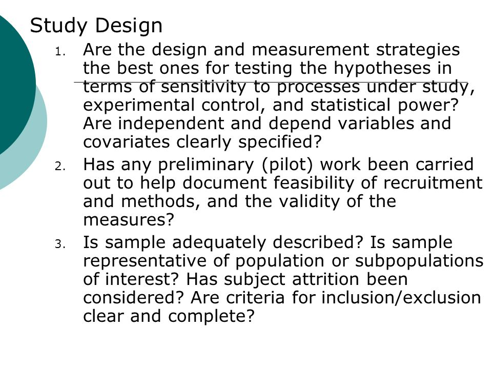 Study Design 1. Are the design and measurement strategies the best ones for testing the hypotheses in terms of sensitivity to processes under study, e