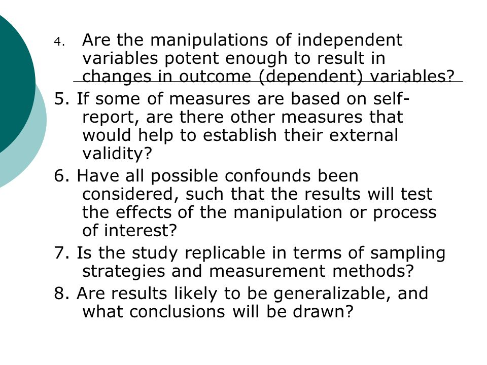 4. Are the manipulations of independent variables potent enough to result in changes in outcome (dependent) variables? 5. If some of measures are base