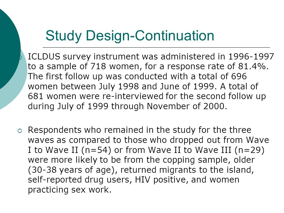Study Design-Continuation ICLDUS survey instrument was administered in 1996-1997 to a sample of 718 women, for a response rate of 81.4%.