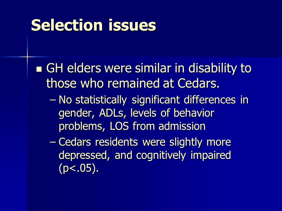 Selection issues GH elders were similar in disability to those who remained at Cedars.