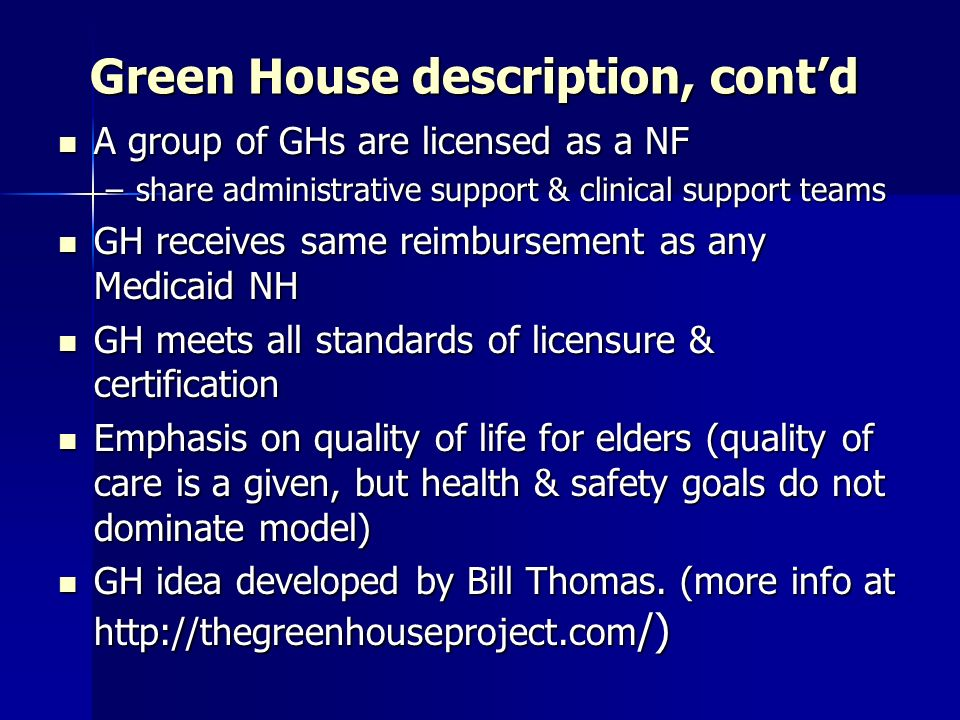 Green House description, contd A group of GHs are licensed as a NF A group of GHs are licensed as a NF –share administrative support & clinical suppor