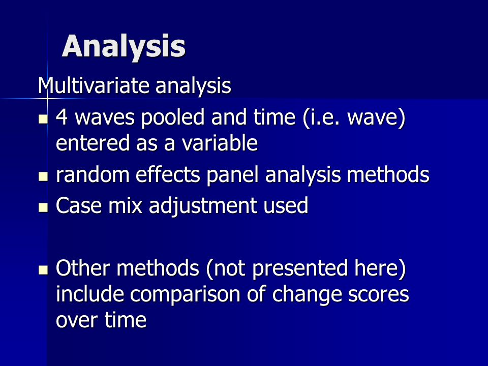 Analysis Multivariate analysis 4 waves pooled and time (i.e. wave) entered as a variable 4 waves pooled and time (i.e. wave) entered as a variable ran