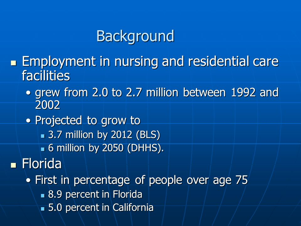 Background Employment in nursing and residential care facilities Employment in nursing and residential care facilities grew from 2.0 to 2.7 million be