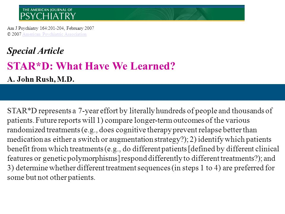 Am J Psychiatry 164:201-204, February 2007 © 2007 American Psychiatric AssociationAmerican Psychiatric Association Special Article STAR*D: What Have W