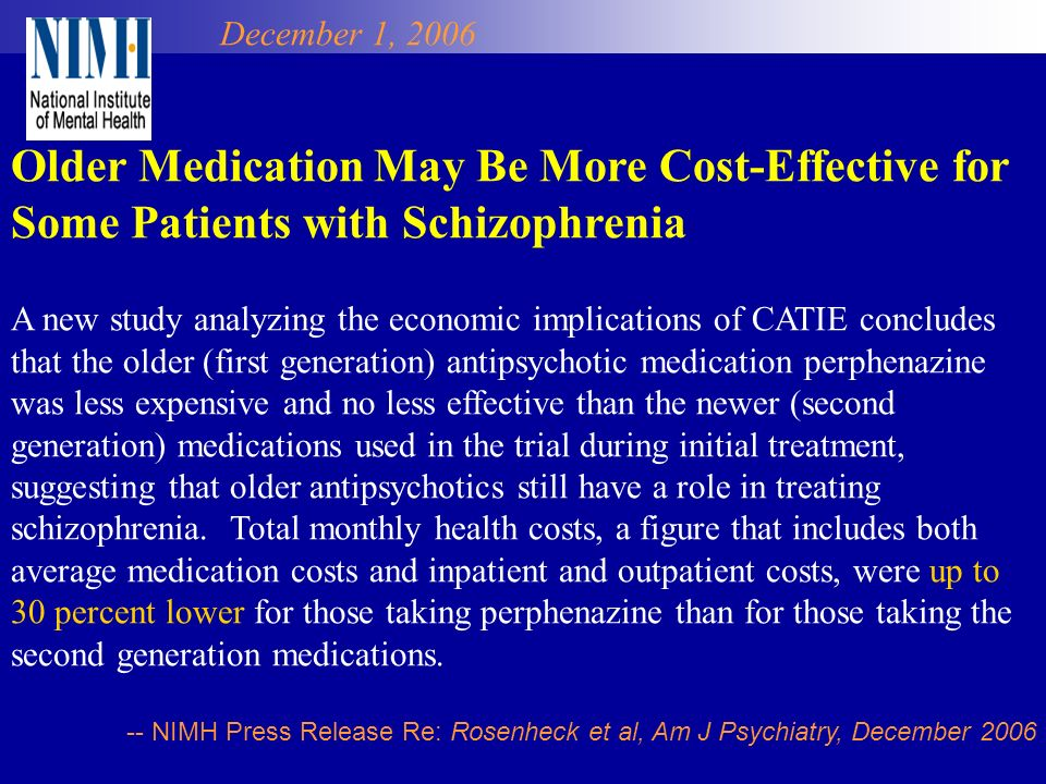 December 1, 2006 Older Medication May Be More Cost-Effective for Some Patients with Schizophrenia A new study analyzing the economic implications of C
