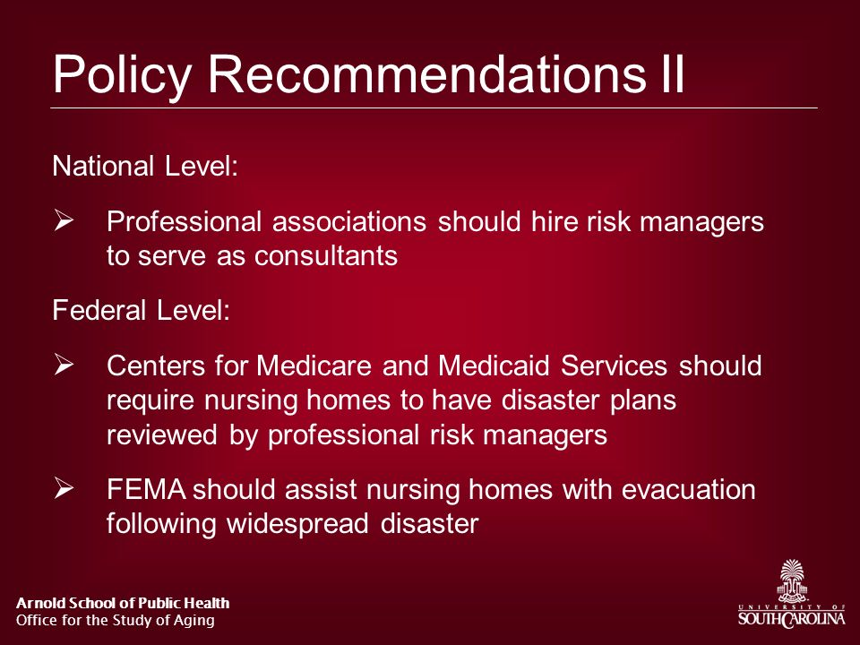 Arnold School of Public Health Office for the Study of Aging Policy Recommendations II National Level: Professional associations should hire risk mana