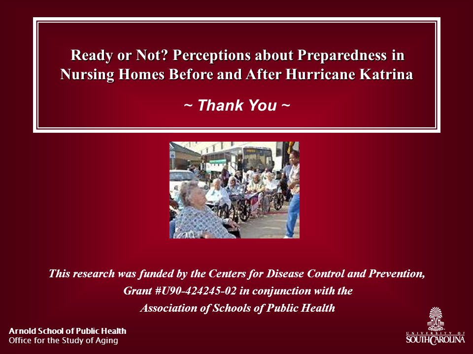 Arnold School of Public Health Office for the Study of Aging Ready or Not? Perceptions about Preparedness in Nursing Homes Before and After Hurricane