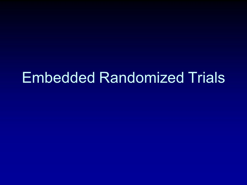 Embedded Randomized Trials