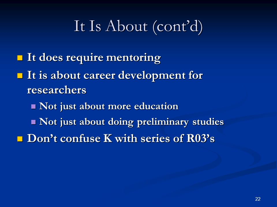 22 It Is About (contd) It does require mentoring It does require mentoring It is about career development for researchers It is about career developme