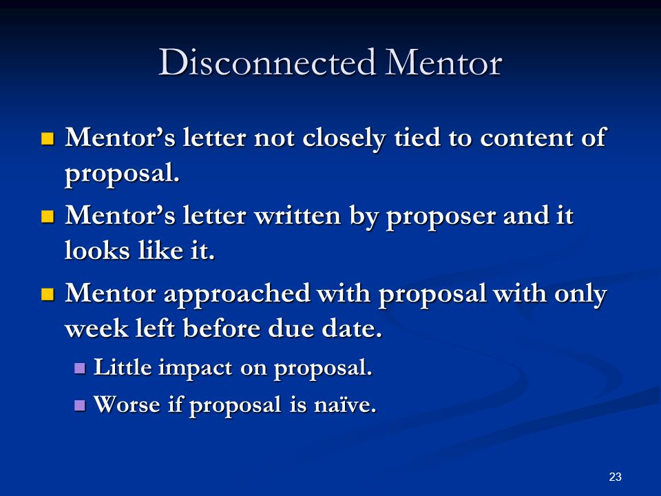 23 Disconnected Mentor Mentors letter not closely tied to content of proposal. Mentors letter not closely tied to content of proposal. Mentors letter