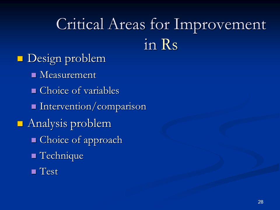 28 Critical Areas for Improvement in Rs Design problem Design problem Measurement Measurement Choice of variables Choice of variables Intervention/com