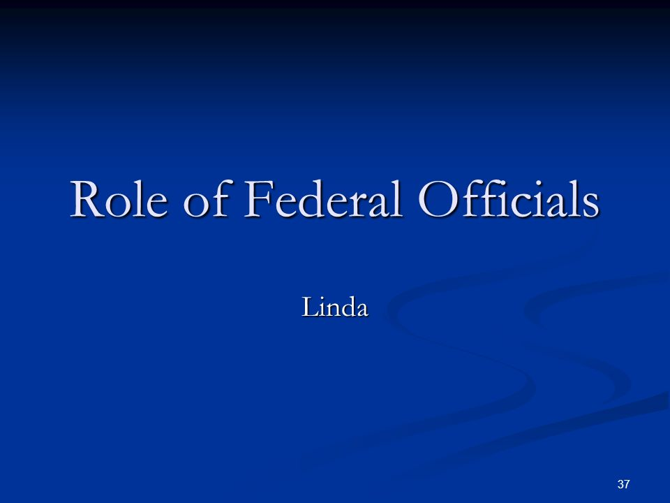 37 Role of Federal Officials Linda