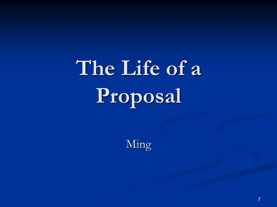 7 The Life of a Proposal Ming