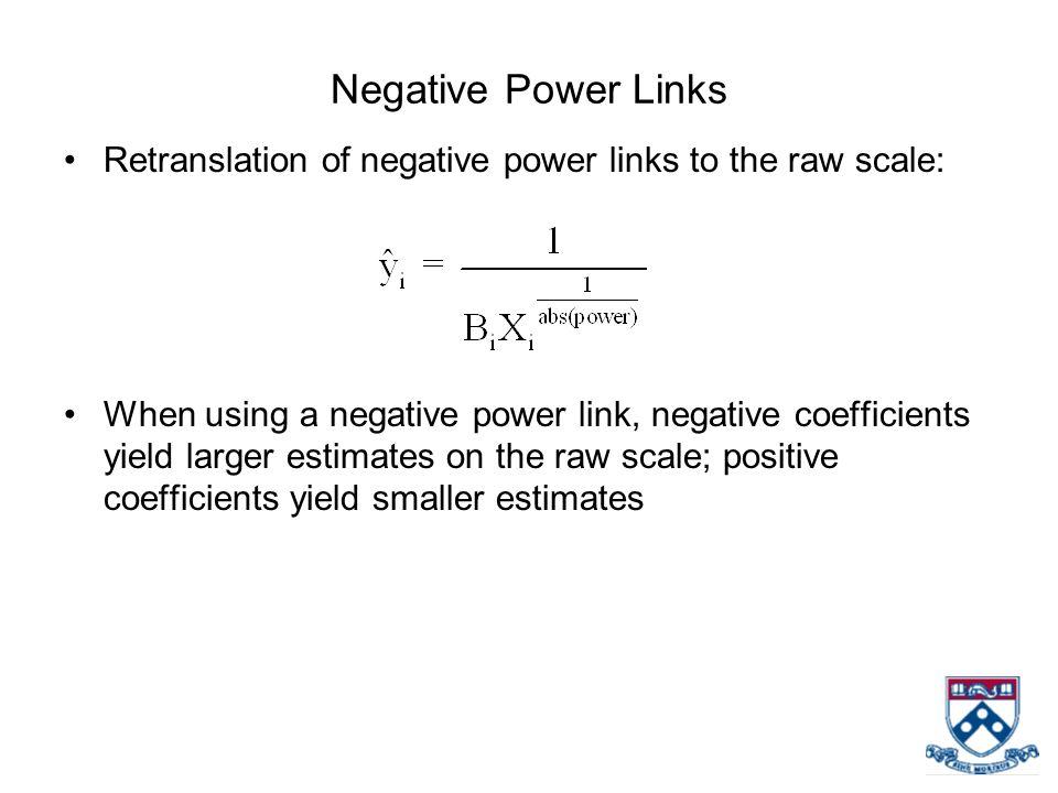 Negative Power Links Retranslation of negative power links to the raw scale: When using a negative power link, negative coefficients yield larger esti
