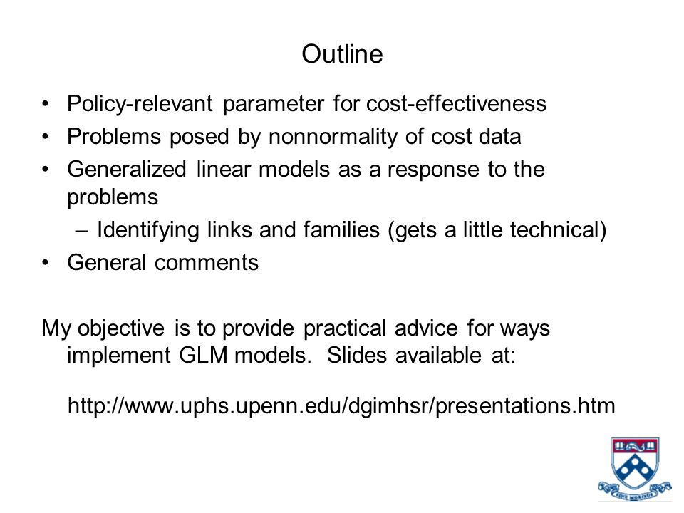 Outline Policy-relevant parameter for cost-effectiveness Problems posed by nonnormality of cost data Generalized linear models as a response to the pr