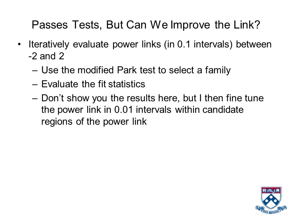Passes Tests, But Can We Improve the Link? Iteratively evaluate power links (in 0.1 intervals) between -2 and 2 –Use the modified Park test to select